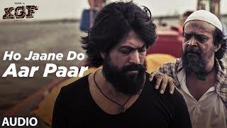 Download Full Audio: Ho Jaane Do Aar Paar | KGF | Yash | Srinidhi Shetty | Ravi Basrur Video