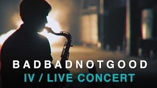 Download BADBADNOTGOOD | IV | Full Concert Video