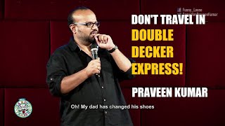 Download PRAVEEN KUMAR | Don't travel in Double Decker Express | STAND UP COMEDY ENGLISH Video