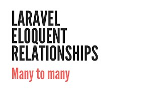 Download Laravel Eloquent Relationships: Many To Many (4/6) Video