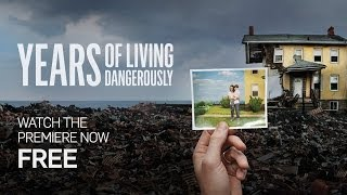 Download Years of Living Dangerously Premiere Full Episode Video