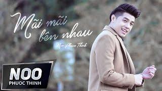 Download Mãi Mãi Bên Nhau | Noo Phước Thịnh | Official MV Video
