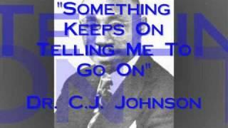 Download ″Something Keeps On Telling Me″- Dr. C.J. Johnson Video