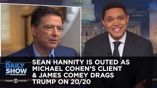 Download Sean Hannity Is Outed as Michael Cohen's Client & James Comey Drags Trump on 20/20 | The Daily Show Video