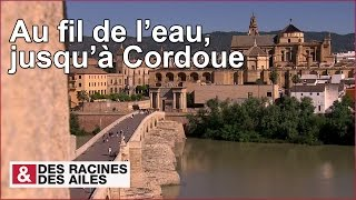 Download Au fil de l'eau, jusqu'à Cordoue - reportage complet Video