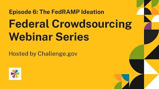 Download Federal Crowdsourcing Webinar Series Episode 6: The FedRAMP Ideation Video