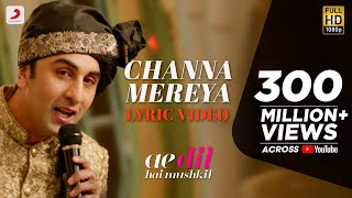 Download Channa Mereya - Lyric Video | Ae Dil Hai Mushkil | Karan Johar | Ranbir | Anushka | Pritam | Arijit Video