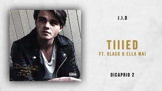 Download J.I.D - Tiiied Ft. 6LACK & Ella Mai (DiCaprio 2) Video