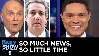 Download So Much News, So Little Time – Rudy Giuliani's Collusion Comments & Michael Cohen | The Daily Show Video
