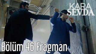 Download Kara Sevda 46. Bölüm Fragman Video