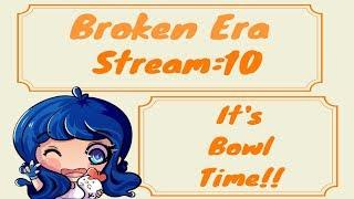 Download Broken Era~Stream:10~It's Bowl Time!! Video
