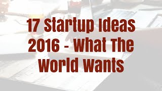 Download 17 Startup Ideas 2016 - What The World Wants Video
