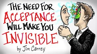 Download the NEED for Acceptance Will Make You INVISIBLE - Jim Carrey Video