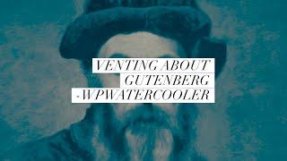 Download EP282 - Venting about Gutenberg - WPwatercooler Video