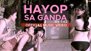 Download HAYOP SA GANDA by 1:43 (Official Music Video in HD) Video