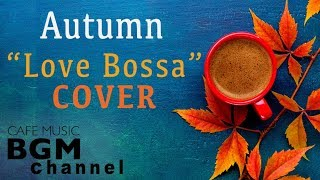 Download Autumn Cafe - Love Songs Bossa Nova Cover - Relaxing Cafe Music For Work, Study, Sleep Video