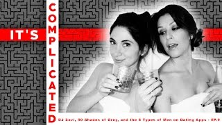 Download DJ Savi, 50 Shades of Grey, and the 8 Types of Men on Dating Apps - It's Complicated Ep. 9 Video