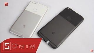 Download Schannel - Trên tay bộ đôi Google Pixel | Pixel XL: iPhone của thế giới Android? Video