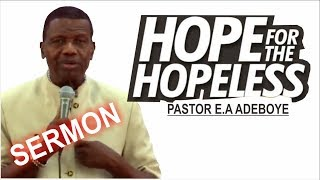 Download Pastor E.A Adeboye Sermon HOPE For The HOPELESS Video