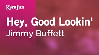 Download Karaoke Hey, Good Lookin' - Jimmy Buffett * Video
