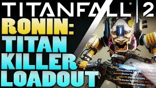 Download Titanfall 2 Ronin - Titan Killer Loadout - Titanfall 2 Tips Video