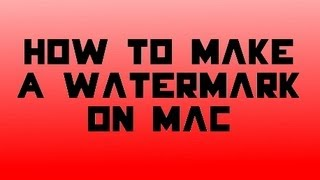 Download How To Make A Watermark On Mac Video