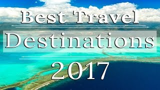 Download WHERE TO TRAVEL IN 2017 | BEST DESTINATIONS TO VISIT Video