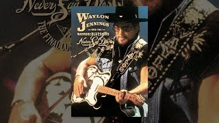Download Waylon Jennings & The Waymore Blues Band: Never Say Die: The Complete Final Concert Video