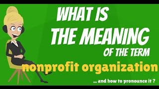 Download What is NONPROFIT ORGANIZATION? What does NONPROFIT ORGANIZATION mean? Video