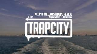 Download Marshmello - Keep It Mello ft. Omar Linx (Sikdope Remix) Video