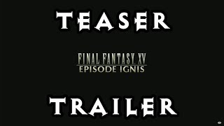 Download EPISODE IGNIS - Teaser Trailer & Release date! Final Fantasy XV Video