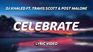 Download DJ Khaled - Celebrate ft. Travis Scott, Post Malone (Lyrics) Video