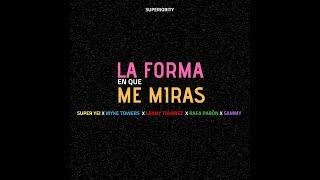 Download La Forma En Que Me Miras - Super Yei x Myke Towers x Sammy x Lenny Tavarez x Rafa Pabon x Jone Quest Video