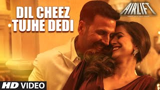 Download DIL CHEEZ TUJHE DEDI Video Song | AIRLIFT | Akshay Kumar | Ankit Tiwari, Arijit Singh Video
