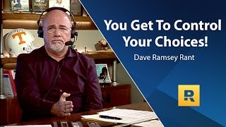 Download You Get To Control Your Choices! - Dave Ramsey Rant Video