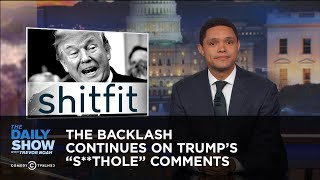 Download The Backlash Continues on Trump's ″S**thole″ Comments: The Daily Show Video