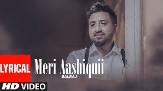 Download Meri Aashiquii: Balraj (Full Lyrical Song) G. Guri | Singh Jeet | Latest Punjabi Songs 2018 Video