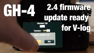 Download GH4 2.4 v-log firmware update getting ready tutorial Video