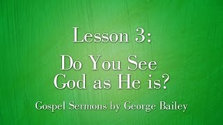 Download 3. Do You See God As He Is? by George Bailey Video