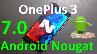 Download OnePlus 3 Android N 7.0 Nougat Official Update First Impression and Review (OxygenOS Open Beta 8) Video