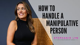 Download How to Handle a Manipulative Person | Stephanie Lyn Coaching Video