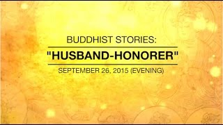 Download BUDDHIST STORIES: HUSBAND-HONORER - Sep 26, 2015 Evening Video