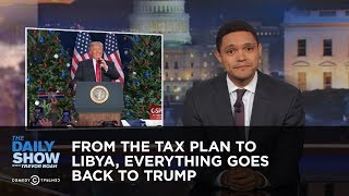 Download From the Tax Plan to Libya, Everything Goes Back to Trump: The Daily Show Video