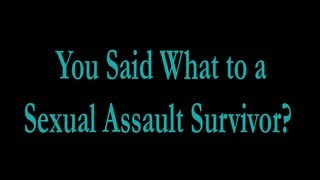 Download You Said What to a Sexual Assault Survivor? Video