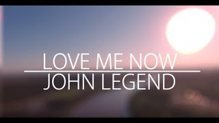 Download John Legend – Love Me Now (LYRICS) Video
