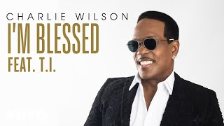 Download Charlie Wilson - I'm Blessed (Audio) ft. T.I. Video