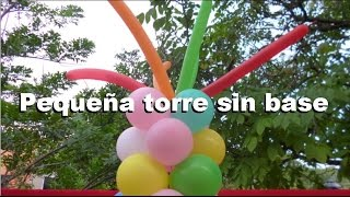 Download PEQUEÑA TORRE DE GLOBO SIN BASE - SMALL BALLOON TOWER WITHOUT A BASE Video