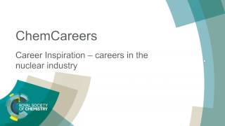 Download ChemCareers 2017 Careers in the Nuclear Industry Video