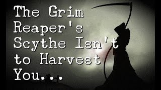 Download ″The Grim Reaper's Scythe Isn't to Harvest You...″ Video