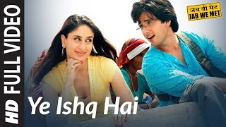 Yeh Ishq Hai [Full Song] Jab We Met , Kareena Kapoor, Shahid Kapoor